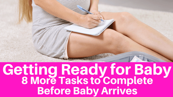 Getting Ready for Baby - 8 More Tasks to Complete Before Baby Arrives