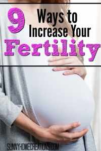9 Ways to Increase Your Fertility