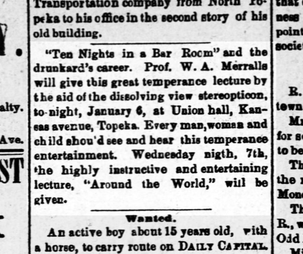 "W.A. Merralls gives a temperance lecture, with the ""aid of a dissolving view stereopticon""! Topeka Daily Capital, 6 January 1885."