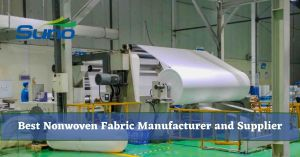 Best Nonwoven Fabric Manufacturer and Supplier