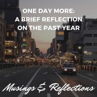 One Day More: A Brief Reflection on the Past Year