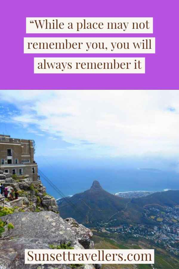 """Best travel quotes - """"While a place may not remember you, you will always remember it"""""""