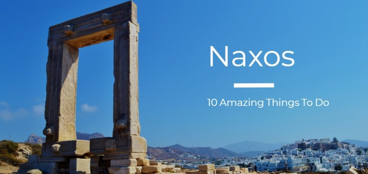 Things To Do In Naxos - 10 Amazing Places You Need To Explore