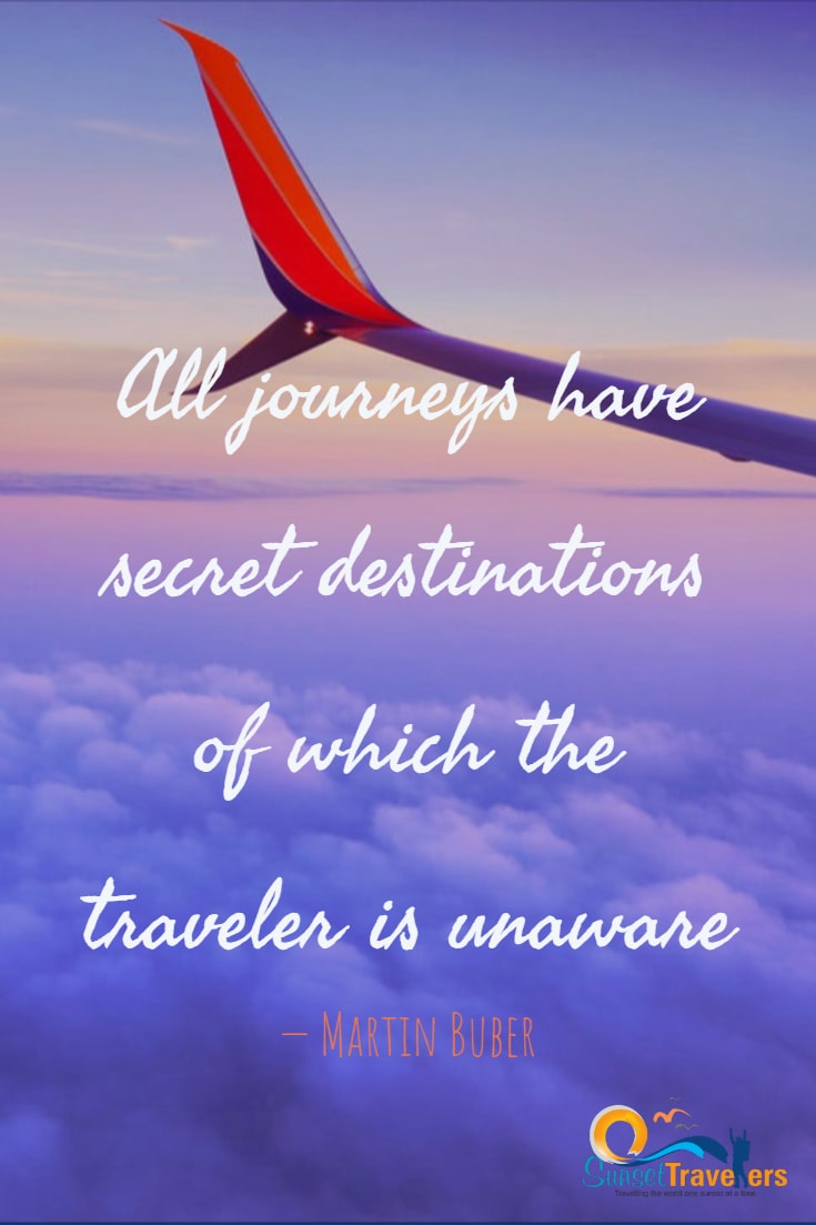 Inspirational quote about journey we take in life - All journeys have secret destinations of which the traveler is unaware. - Martin Buber