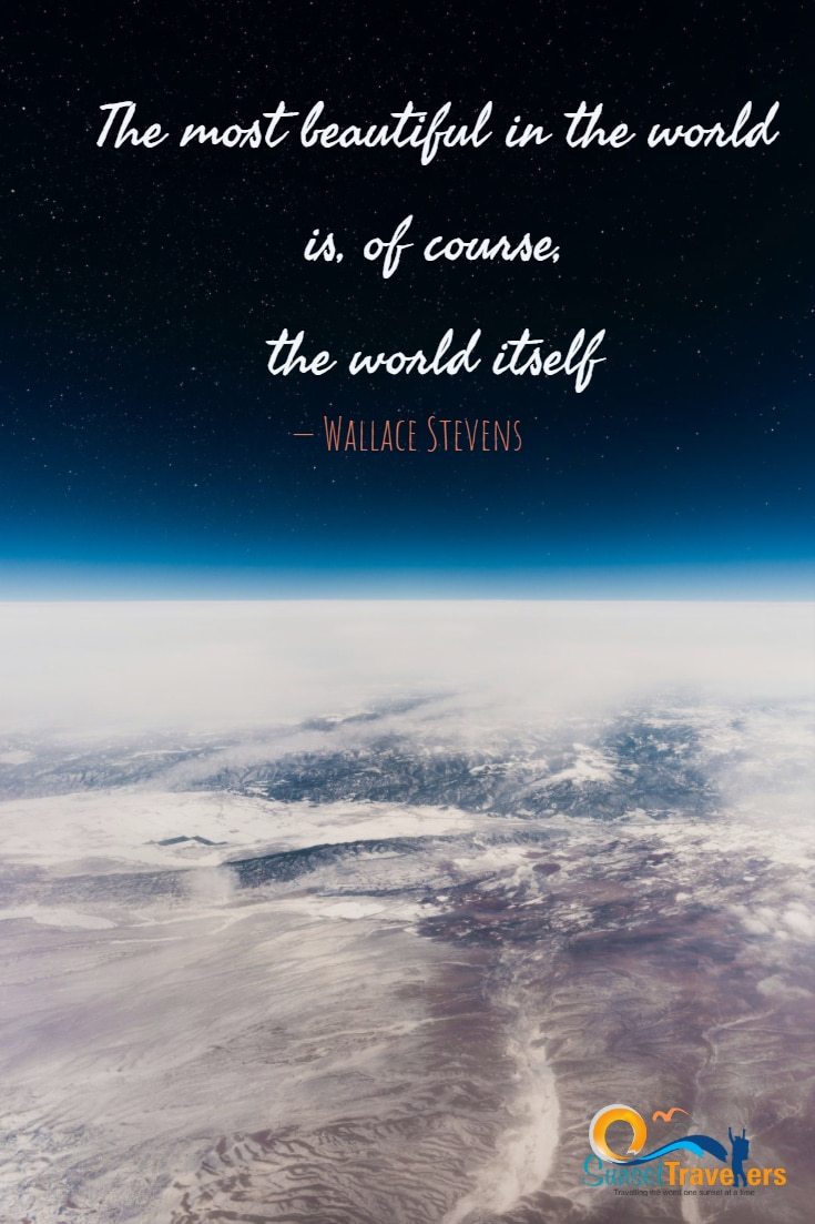 The most beautiful in the world is, of course, the world itself.' -Wallace Stevens