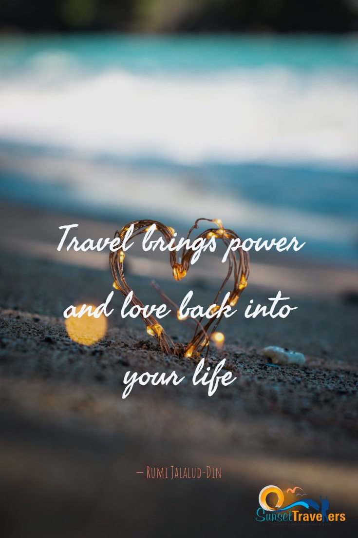Travel brings power and love back into your life.- Rumi Jalalud-Din