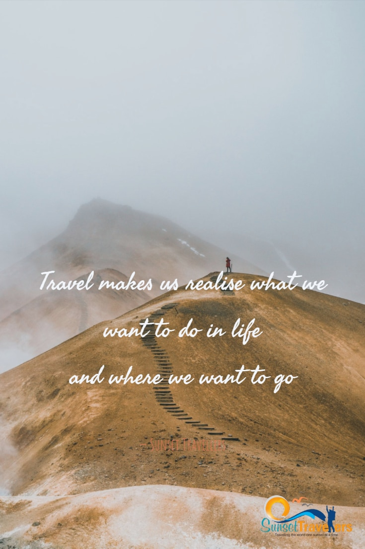 Travel makes us realise what we want to do in life and where we want to go - Sunset Travellers