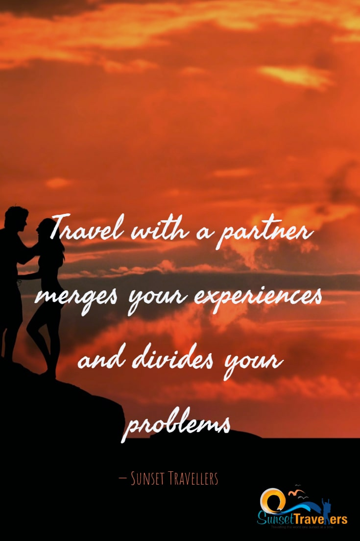 Travel with a partner merges your experiences and divides your problems - Sunset Travellers