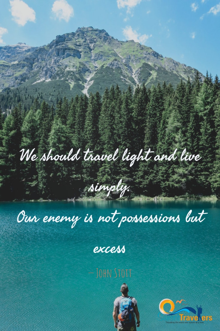 We should travel light and live simply. Our enemy is not possessions but excess. - John Stott