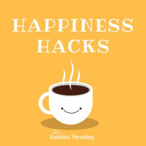 Happiness Hacks - Sunshine Parenting