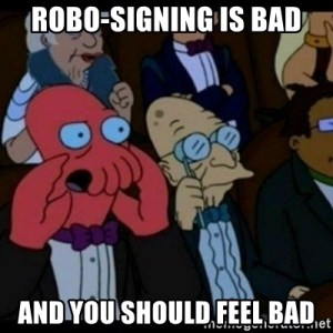 Robo-Signing is Bad and You Should Feel Bad