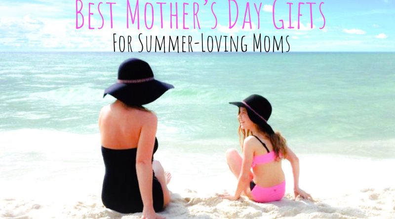 best mother's day gift for summer-loving moms