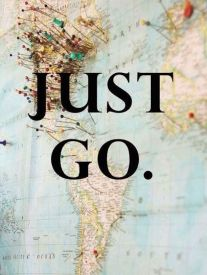Quote that says Just Go