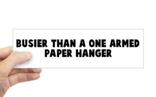 A one-armed paperhanger with a case of the hives.
