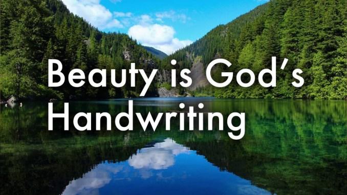 """Beauty is God's handwriting."""