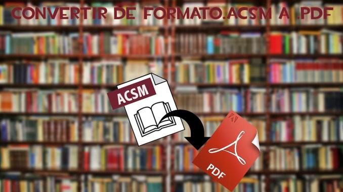 How to Convert Acsm to PDF: