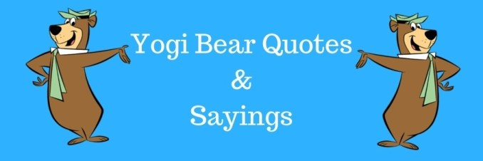 Yogi Bear Sayings
