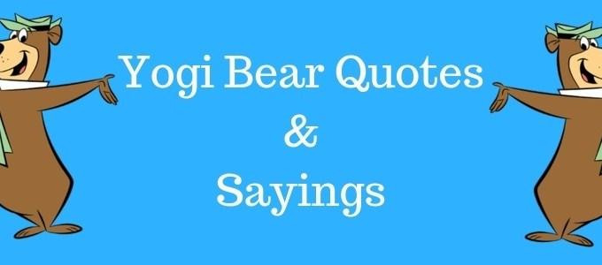 Yogi Bear Sayings: