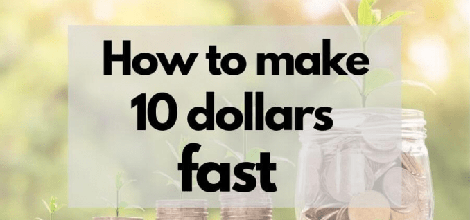 8 Legit Ways to Make 10 Dollars Extremely Fast in 2020
