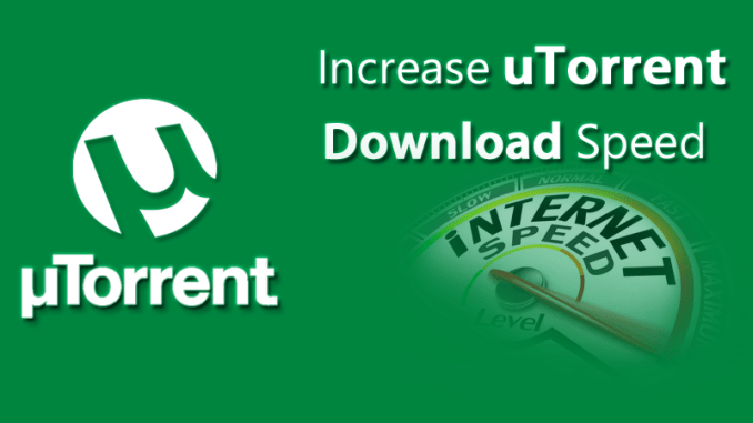 Ways to Increase Your Torrent Download Speed in 2020