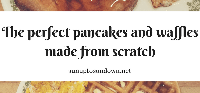 The perfect pancakes and waffles made from scratch