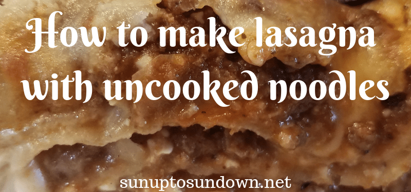 How to make lasagna with uncooked noodles