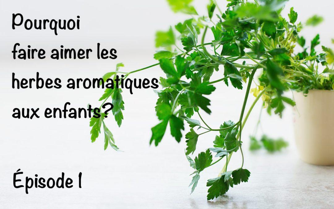 Pourquoi faire aimer les herbes aromatiques aux enfants? épisode 1