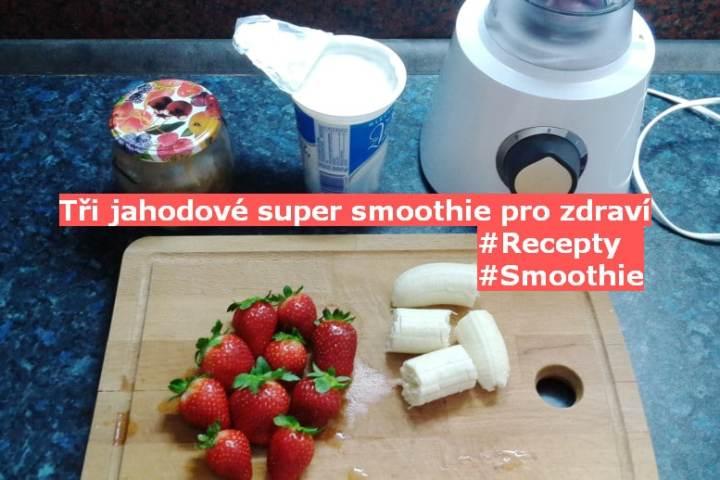 Tři jahodové super smoothie pro zdraví