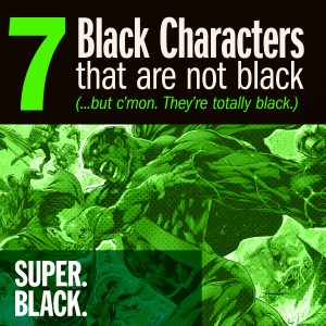 7 Non-Black Characters That are totally Black - Super. Black.