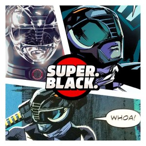 The Black Ranger cometh to Super. Black.