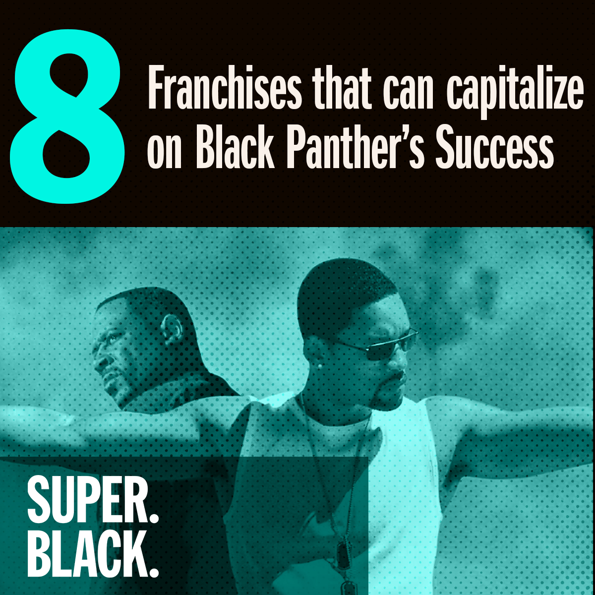8 Franchises That Can Capitalize on Black Panther's Success - Super. Black.