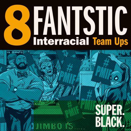 8 Fantastic Interracial Team Ups - Super. Black.