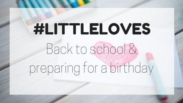 #LittleLoves; Back to school & preparing for a birthday