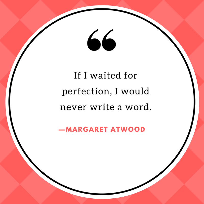 """Image of a quote that says, """"If I waited for perfection, I would never write a word."""" Quote by Margaret Atwood."""