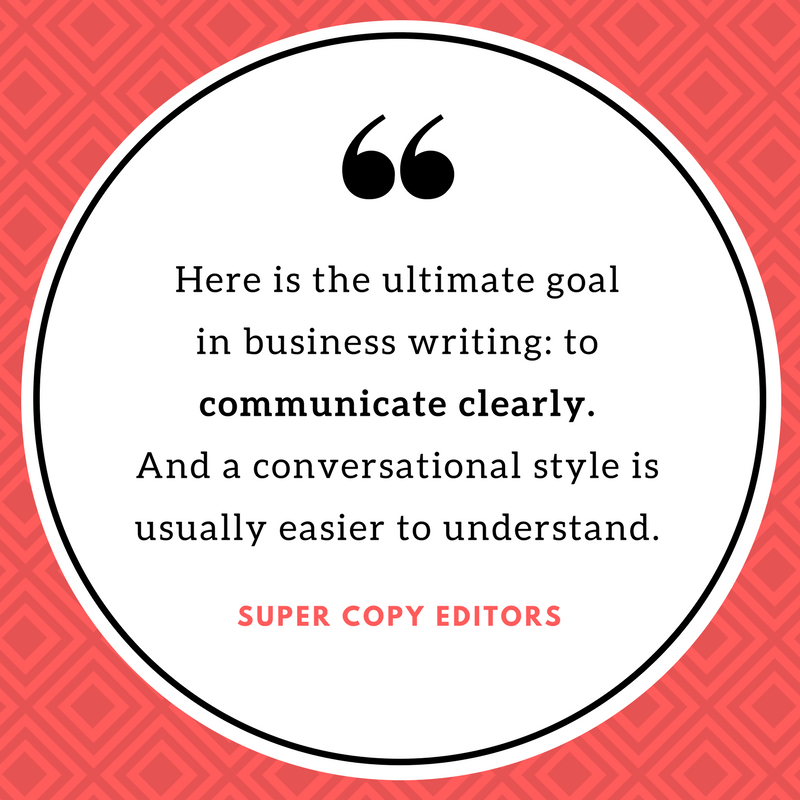 """Image of a quote that says, """"Here is the ultimate goal in business writing: to communicate clearly. And a conversational style is usually easier to understand."""""""