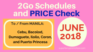 JUNE 2018 2Go Travel Schedules and Ticket Prices to Cebu, Dumaguete, Bacolod, Iloilo, Coron, Puerto Princesa