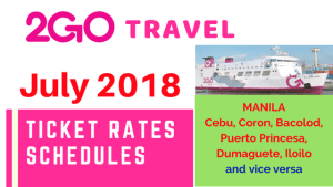 2Go Fares and Schedules JULY 2018 Manila to Cebu, Bacolod, Iloilo, Coron, Dumaguete, Puerto Princesa