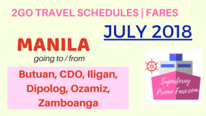 July 2018 Schedules Manila to / from Butuan, CDO, Ozamiz, Zamboanga, Iligan, Dipolog via Superferry