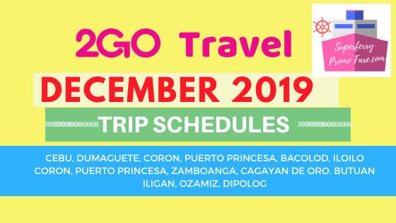 2GO SCHEDULES DECEMBER 2019
