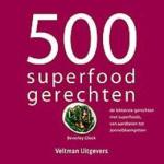 500 superfood gerechten. de lekkerste gerechten met superfoods van aardbeien tot zonnebloempitten