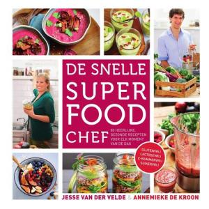 De snelle superfood chef - Annemieke de Kroon