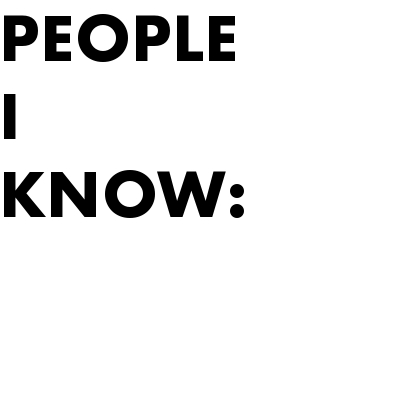 PEOPLE I KNOW: