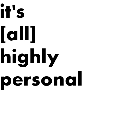 it's {all} highly personal