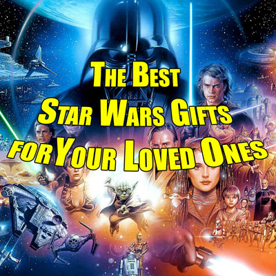The Best Star Wars Gifts for your Loved Ones | Super Hero