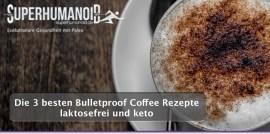 Die 3 besten Bulletproof Coffee Rezepte laktosefrei und keto
