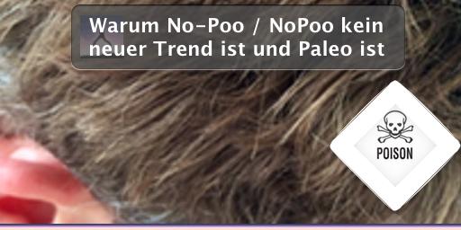 Warum No-Poo / NoPoo kein neuer Trend ist und Paleo ist