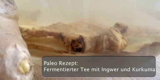 Paleo Rezept: Fermentierter Tee mit Ingwer und Kurkuma