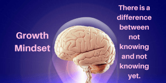 Growth Mindset-There is a difference between not knowing and not knowing yet.