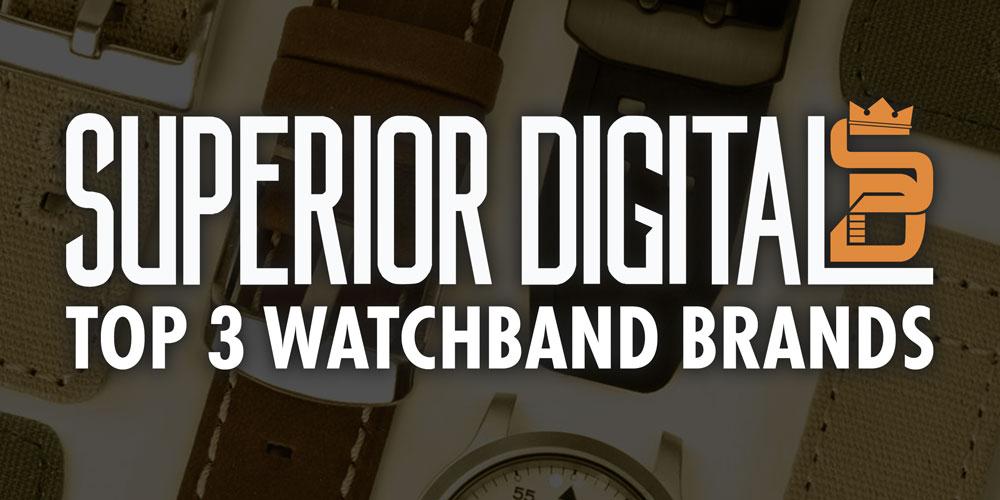 Superior Digital News - Top 3 Watchband Brands