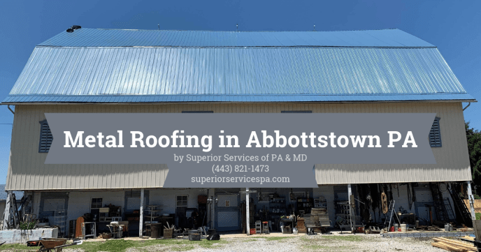 Metal Roofing Service in Abbottstown PA 17301 by Superior Services of PA & MD